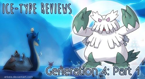 Ice-type Reviews Gen 4 (Part 1)